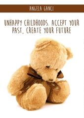 Unhappy childhoods. Accept your past, create your future