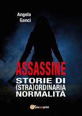 Assassine. Storie di (stra) ordinaria normalità