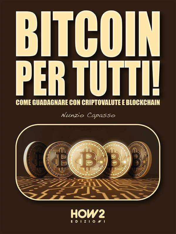 Bitcoin per tutti! Come guadagnare con criptovalute e blockchain