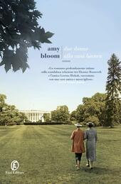 Due donne alla Casa Bianca  - Amy Bloom Libro - Libraccio.it