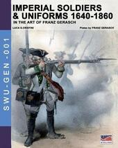 Imperial soldiers & uniform (1640-1860). In the art of Franz Gerasch