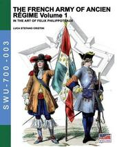 The french army of Ancien Régime. In the art of Felix Philippoteaux. Vol. 1