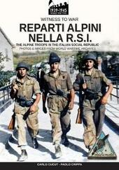 Reparti alpini nella R.S.I-The alpine troops in the italian social republic. Ediz. illustrata