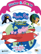 In giro per il mondo. Peppa Pig. Sticker & color. Con Adesivi