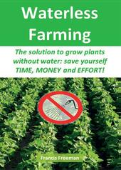 Waterless Farming. The solution to grow plants without water: save youself time, money and effort!