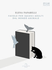 Favole per (quasi) adulti dal mondo animale
