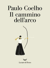Il cammino dell'arco  - Paulo Coelho Libro - Libraccio.it