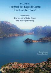 Scoprire i segreti del lago di Como e del suo territorio-Discovering the secret of lake Como and its neighbouring. Ediz. bilingue