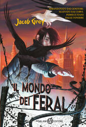 Il mondo dei Feral  - Jacob Grey Libro - Libraccio.it