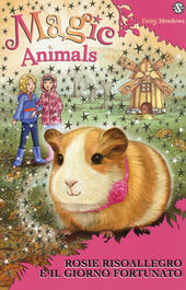 Magic animals. Vol. 8: Rosie Risoallegro e il giorno fortunato.