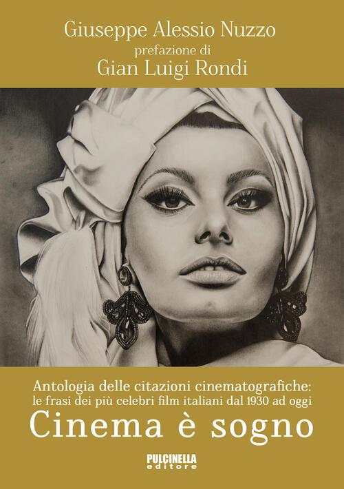 Cinema è Sogno Antologia Delle Citazioni Cinematografiche Le Frasi Dei Più Celebri Film Italiani Dal 1930 Ad Oggi