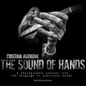 The sound of hands. A photographic journey into the language of musicians hands. Ediz. illustrata