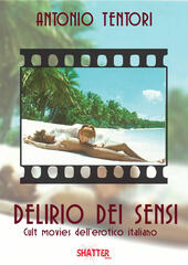 Delirio dei sensi. Cult movies dell'erotico italiano