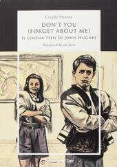 Don't you (forget about me). Il cinema teen di John Hughes  - Cecilia Strazza Libro - Libraccio.it