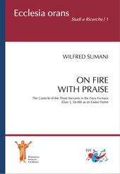 On fire with praise. The Canticle of the Three Servants in the Fiery Furnace (Dan 3, 56-88) as an Easter Hymn