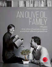 An olive oil family. 110 years of an olive oil business in Liguria as told from different perspectives