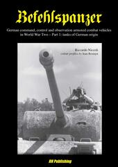 Befehlspanzer. German command, control and observation armored combat vehicles in World war two. Vol. 1: Thanks of German origin.