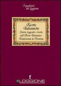 Image of Ricette balsamiche. Storia, leggende e ricette sull'aceto balsamic..
