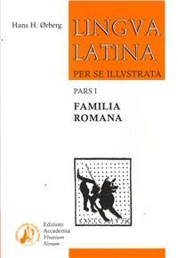 FAMILIA ROMANA: PARS I / LINGUA LATINA PER SE ILLUSTRATA