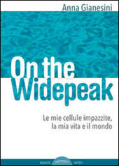 On the widepeak. Le mie cellule impazzite, la mia vita e il mondo