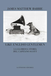 Like english gentlemen. La gloriosa storia del capitano Scott. Testo inglese a fronte
