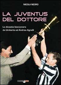 Image of La Juventus del dottore. La dinastia bianconera da Umberto ad Andr..