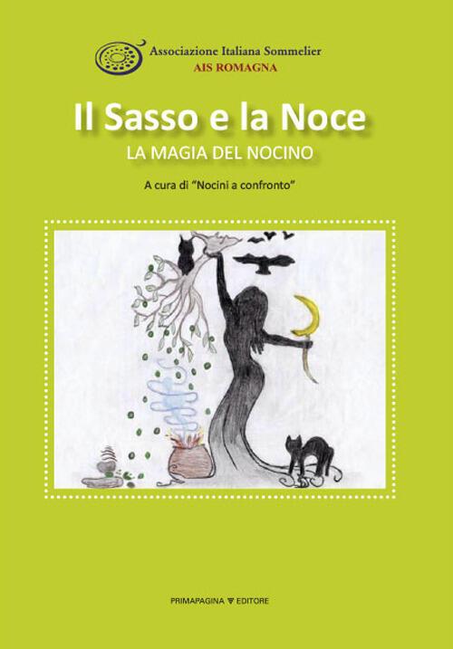 Ricetta Nocino Benedetta Rossi.Il Sasso E La Noce La Magia Del Nocino Ediz Illustrata Libro Libraccio It