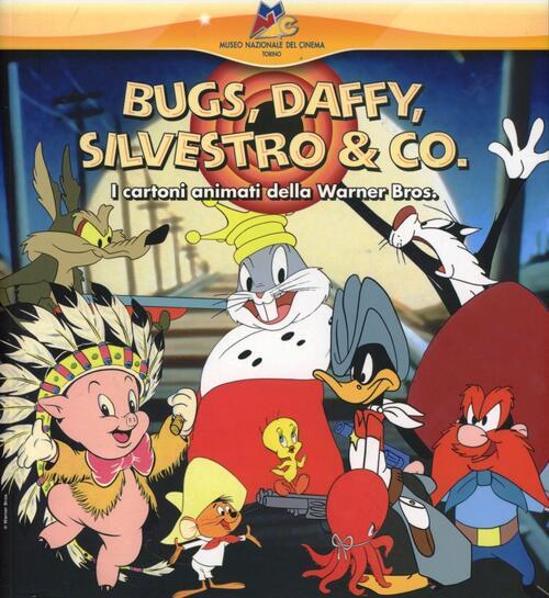 Bugs daffy silvestro e co. i cartoni animati della warner bros