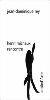Henri Michaux. Rencontre. Ediz. illustrata