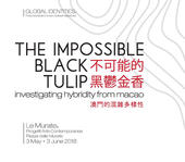 The impossible black tulip. Investigating hybridity from Macao. Catalogo della mostra (Firenze, 3 maggio-3 giugno 2018). Ediz. inglese e italiana