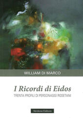 I ricordi di Eidos. Trenta profili di personaggi rosetani  - William Di Marco Libro - Libraccio.it