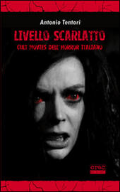 Livello scarlatto. Cult movies dell'horror italiano