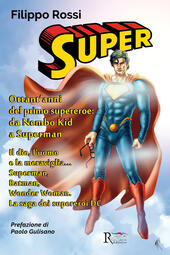 Super. Ottant'anni del primo supereroe: da Nembo Kid a Superman. Il dio, l'uomo e la meraviglia... Superman, Batman, Wonder Woman. La saga dei supereroi DC. Ediz. illustrata