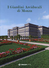 I giardini arciducali di Monza. Ediz. illustrata. Con DVD video