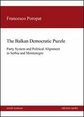 The balkan democratic puzzle. Party system and political alignement in Serbia and Montenegro  - Francesco Poropat Libro - Libraccio.it