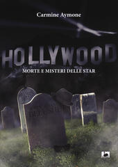 Hollywood. Morte e misteri delle star