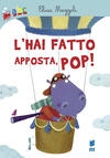 L' hai fatto apposta, pop! Ediz. illustrata