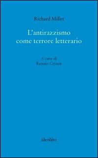 L' antirazzismo come terrore letterario - Richard Millet Libro ...