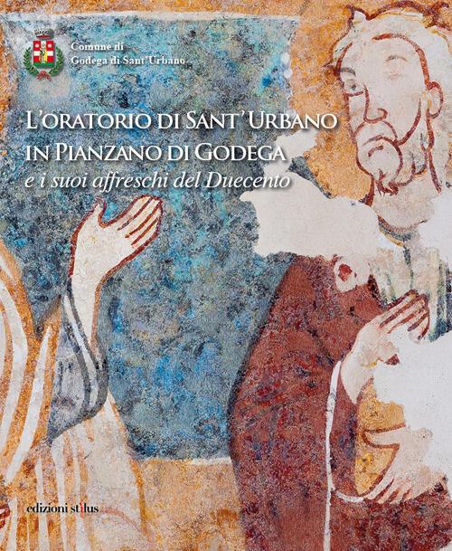 Comune Di Godega Di Sant Urbano.L Oratorio Di Sant Urbano In Pianzano Di Godega E I Suoi Affreschi