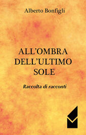 All'ombra dell'ultimo sole. Raccolta di racconti