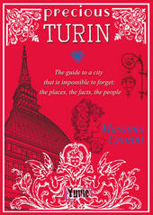 Precious Turin. The guide to a city that is impossible to forget: the places, the facts, the people