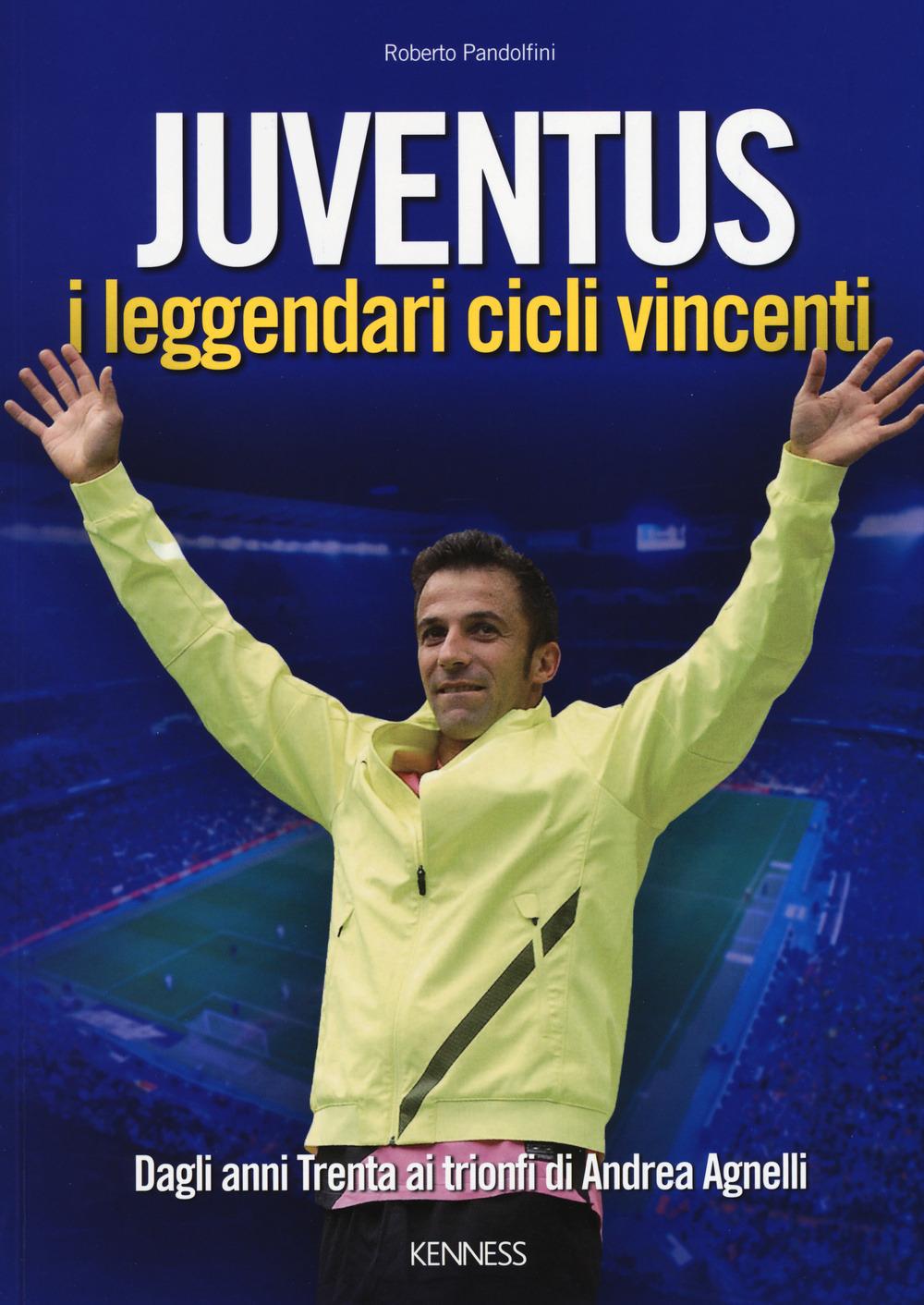 Image of Juventus. I leggendari cicli vincenti. Dagli anni Trenta ai trionf..
