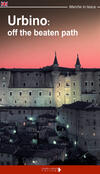 Urbino: off the beatn path. A walking tour around the city of Duke Federico