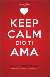 Keep calm, Dio ti ama. Noi amiamo perché lui ci ha amati