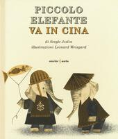 Piccolo Elefante va in Cina. Ediz. illustrata