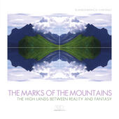 The marks of the mountains. The high lands between reality and fantasy. Ediz. illustrata