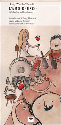 Image of L' amo brusco. Ode burlesca al Lambrusco