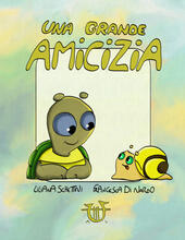 Una grande amicizia. Ediz. illustrata  - Liliana Sghettini Libro - Libraccio.it