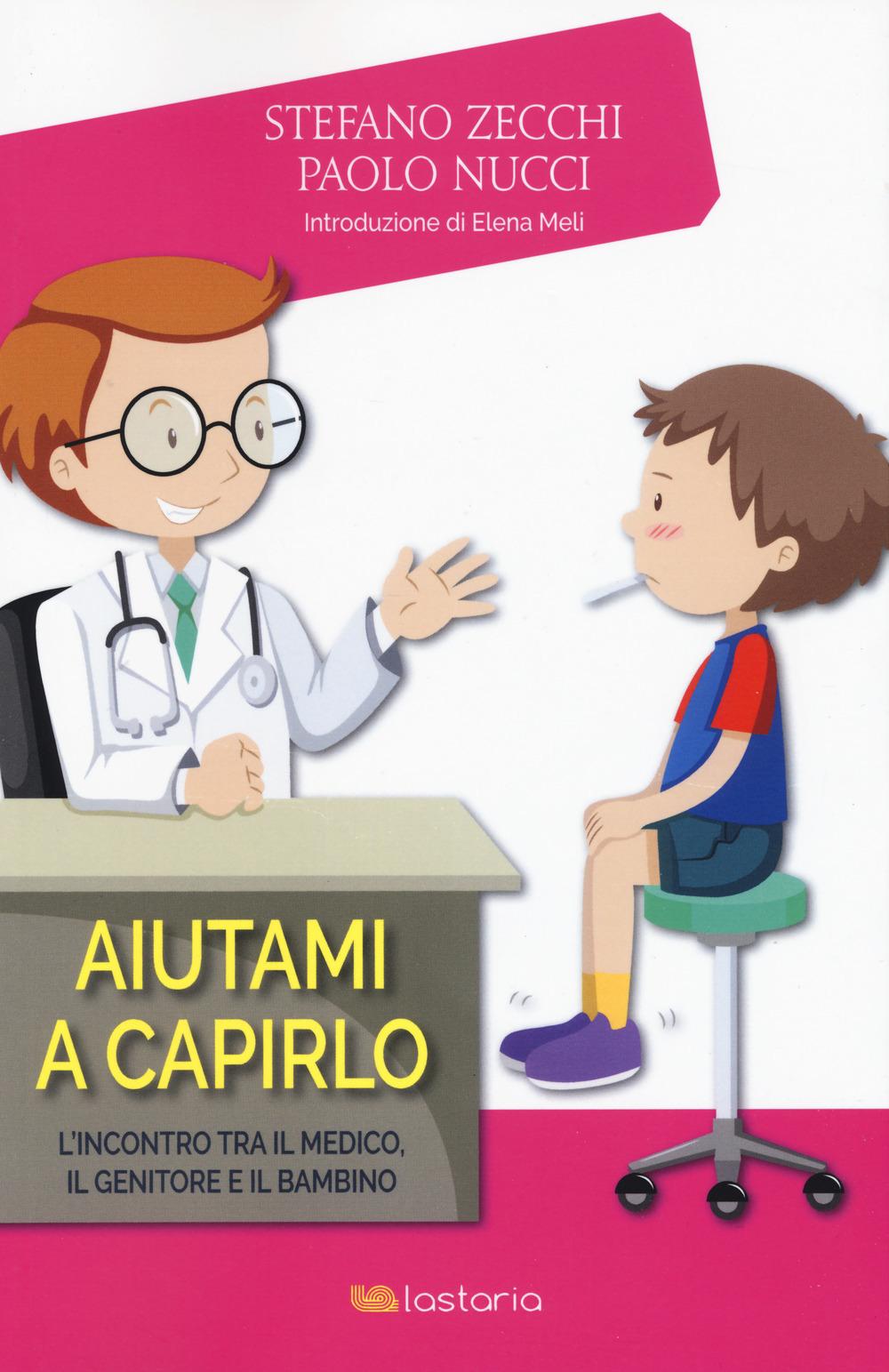 Image For Aiutami a capirlo. L'incontro tra il medico, il genitore e il..