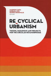 Re-Cyclical Urbanism. Vision, paradigms and projects for the circular matamorphosis